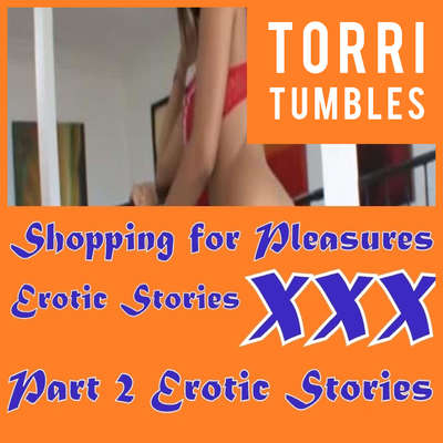 Shopping for Pleasures Erotic Stories  XXX Part 2 Erotic Stories  Audiobook, by Torri Tumbles