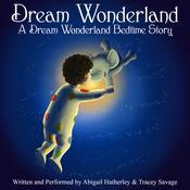 Dream Wonderland Audiobook, by Abigail Hatherley, Tracey Savage
