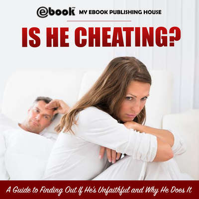 Is He Cheating?: A Guide to Finding Out If He's Unfaithful and Why He Does It Audiobook, by My Ebook Publishing House