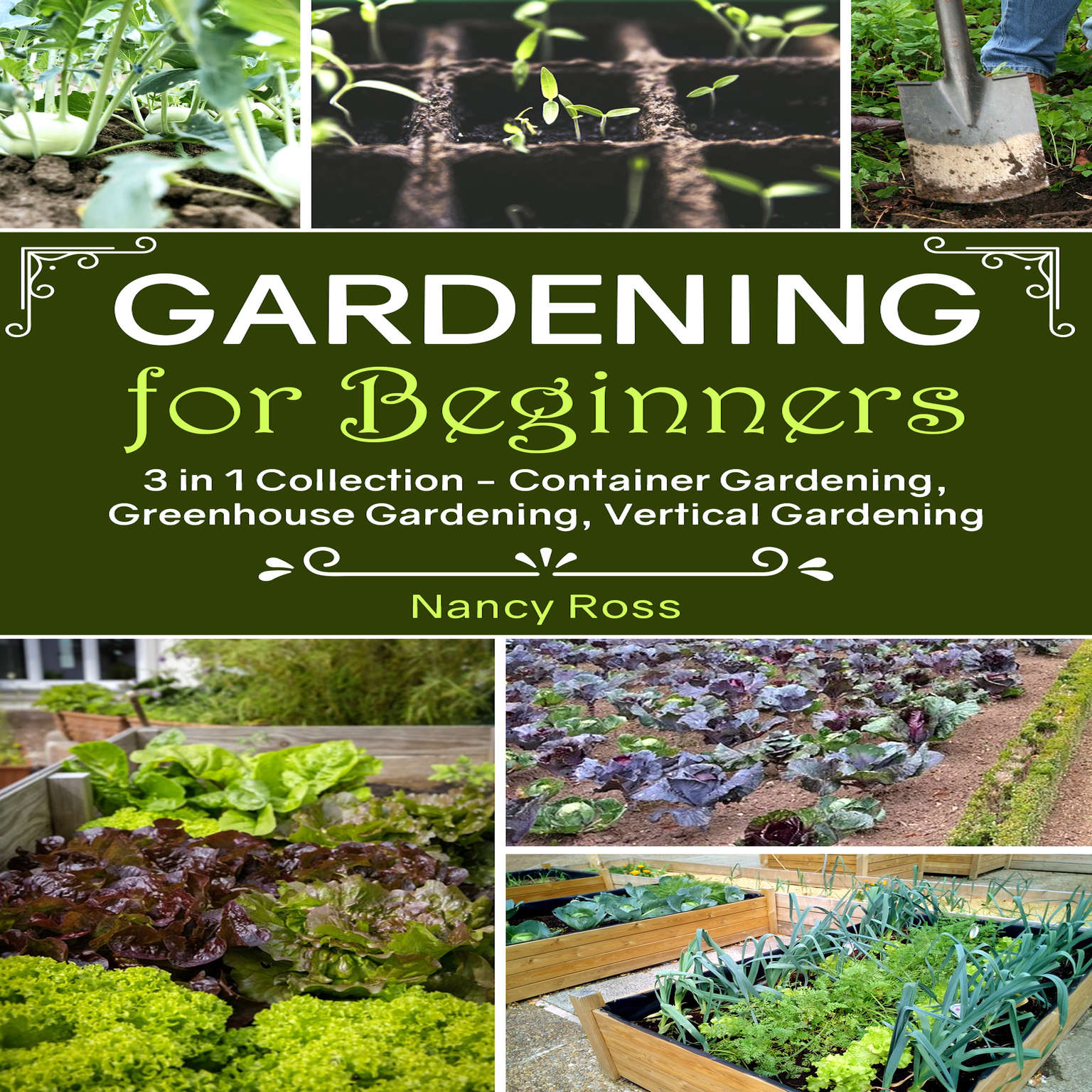 Gardening for Beginners: 3 in 1 Collection—Container Gardening, Greenhouse Gardening, Vertical Gardening Audiobook, by Nancy Ross