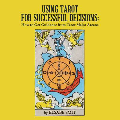 Using Tarot for Successful Decisions:  How to Get Guidance from Tarot Major Arcana Audiobook, by Elsabe Smit