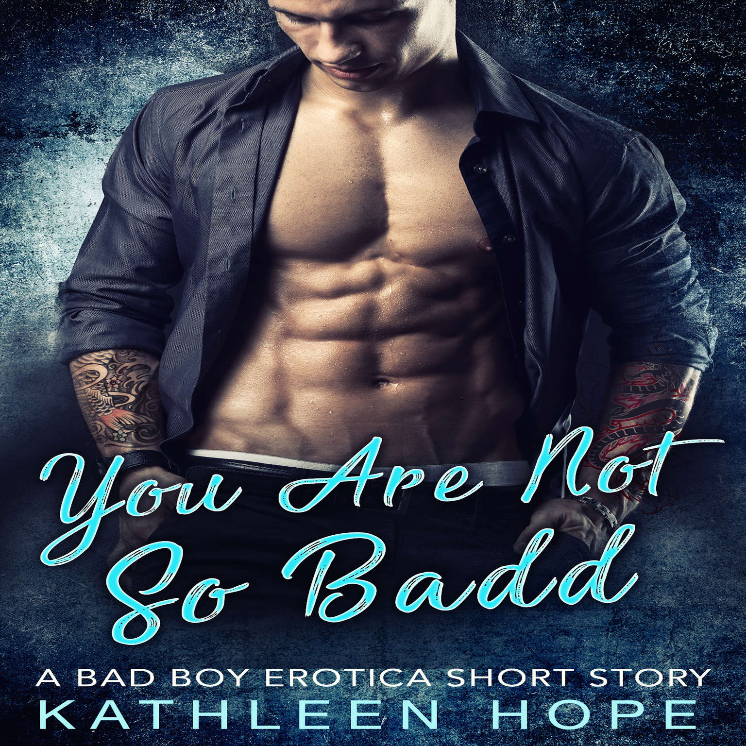 You Are Not So Badd: A Bad Boy Erotica Short Story Audiobook, by Kathleen Hope
