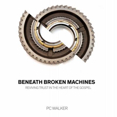 Beneath Broken Machines: Reviving Trust in the Heart of the Gospel Audiobook, by PC Walker