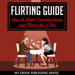 Flirting Guide: How to Start Conversations and Flirt Like a Pro Audiobook, by My Ebook Publishing House