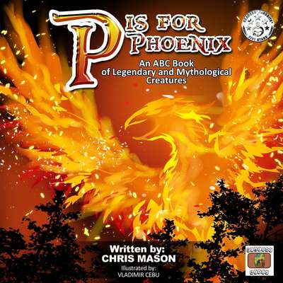 P is For Phoenix: An ABC Book of Legendary and Mythological Creatures Audiobook, by Chris Mason