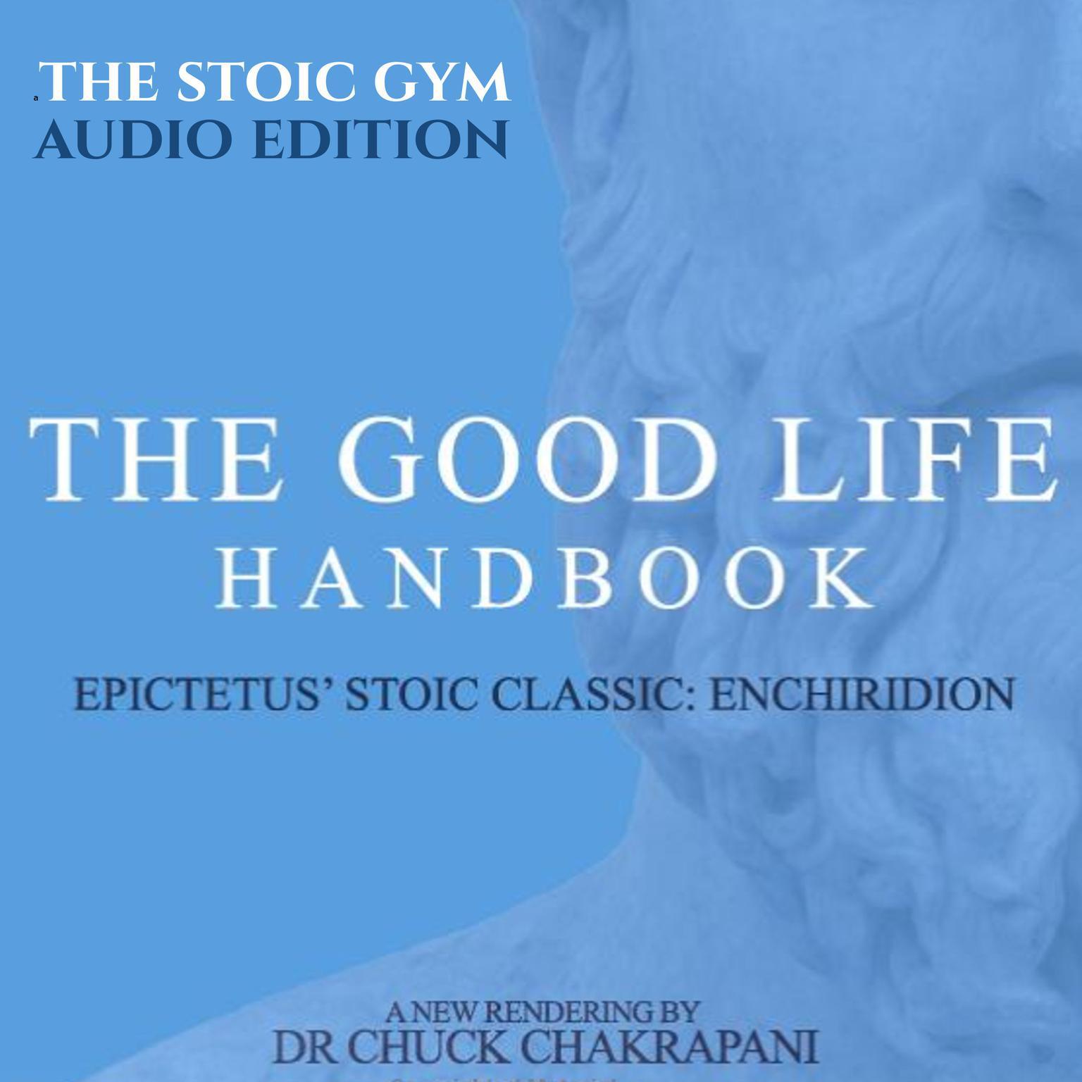 The Good Life Handbook: Epictetus' Stoic Classic Enchiridion Audiobook, by Chuck Chakrapani