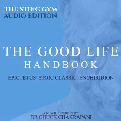The Good Life Handbook: Epictetus' Stoic Classic Enchiridion Audiobook, by Chuck Chakrapani