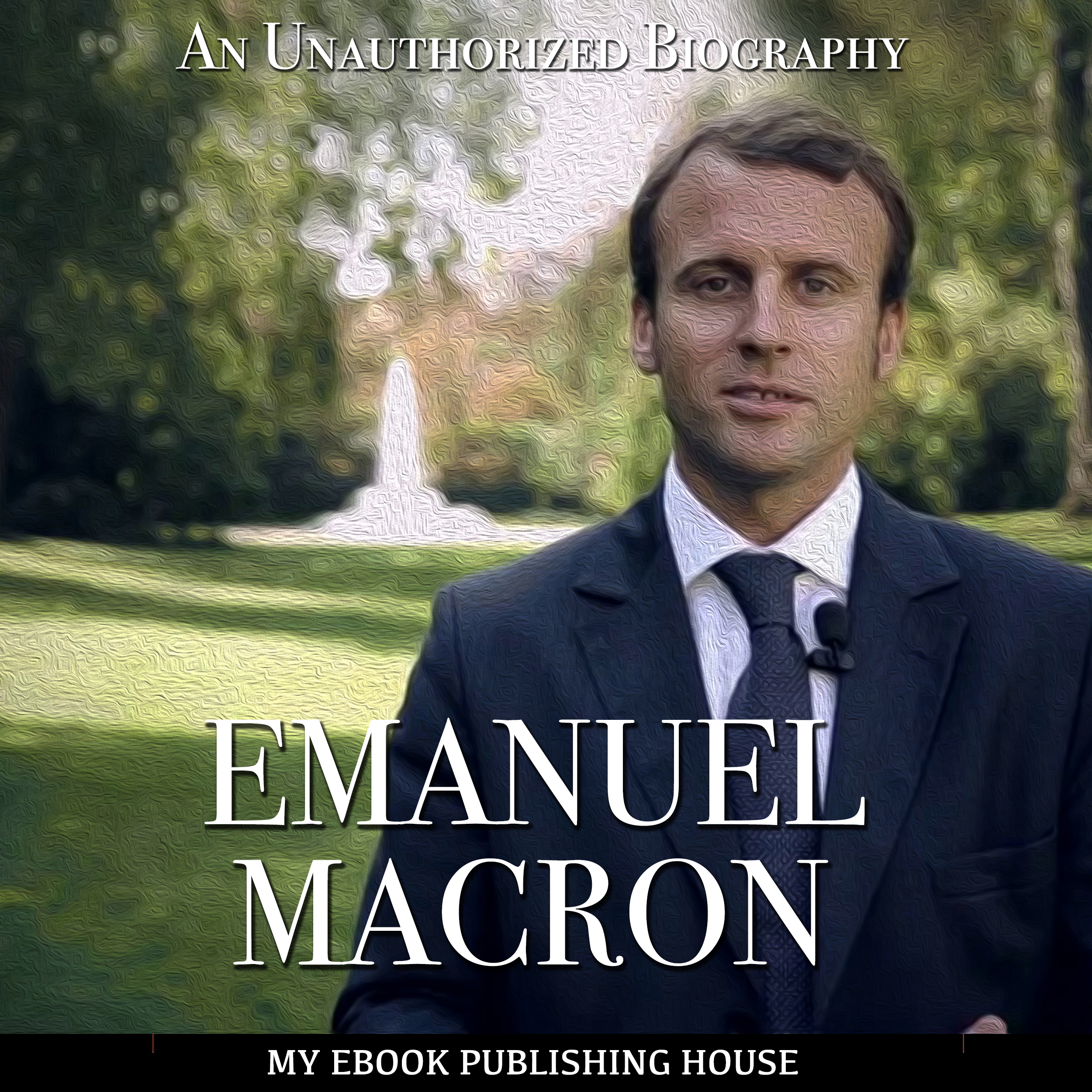 Printable Emmanuel Macron: An Unauthorized Biography Audiobook Cover Art