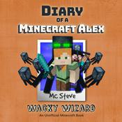 Diary of a Minecraft Alex Book 4: Wacky Wizard (An Unofficial Minecraft Diary Book) Audiobook, by MC Steve