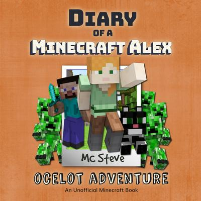 Diary of a Minecraft Alex Book 5: Ocelot Adventure (An Unofficial Minecraft Diary Book) Audiobook, by