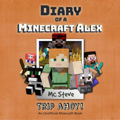 Diary of a Minecraft Alex Book 6: Trip Ahoy! (An Unofficial Minecraft Diary Book) Audiobook, by