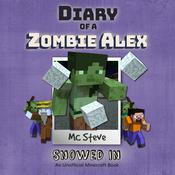 Diary of a Minecraft Zombie Alex Book 3: Snowed In (An Unofficial Minecraft Diary Book) Audiobook, by MC Steve