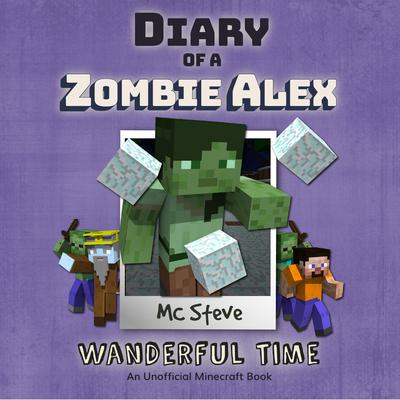 Diary of a Minecraft Zombie Alex Book 4: Wanderful Time (An Unofficial Minecraft Diary Book) Audiobook, by MC Steve