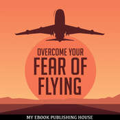 Overcome Your Fear Overcome Flying Audiobook, by My Ebook Publishing House