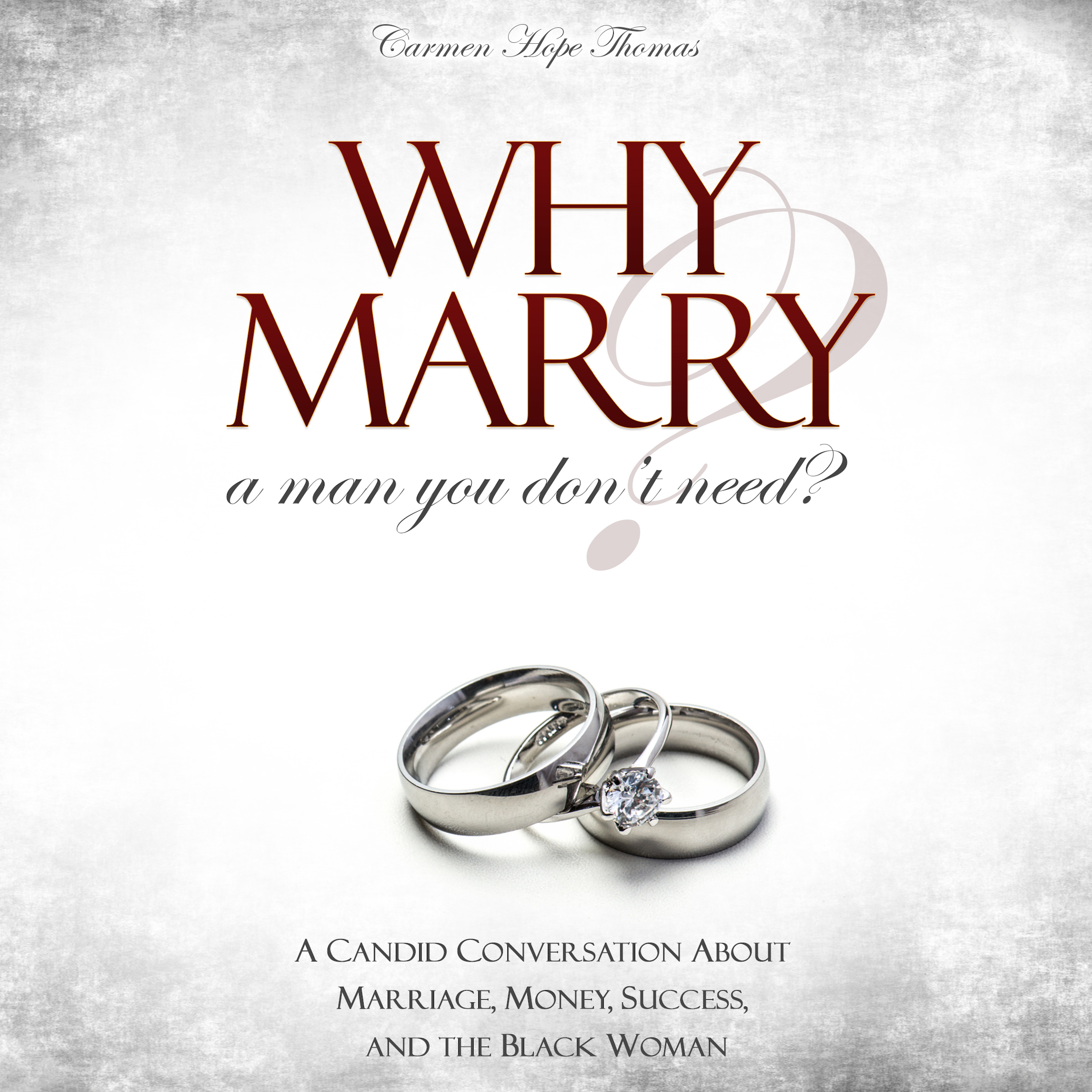 Printable Why Marry a Man You Don't Need?: A Candid Conversation About Marriage, Money, Success, and the Black Woman Audiobook Cover Art