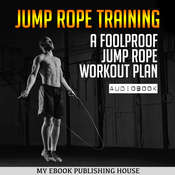 Jump Rope Training: A Foolproof Jump Rope Workout Plan Audiobook, by My Ebook Publishing House