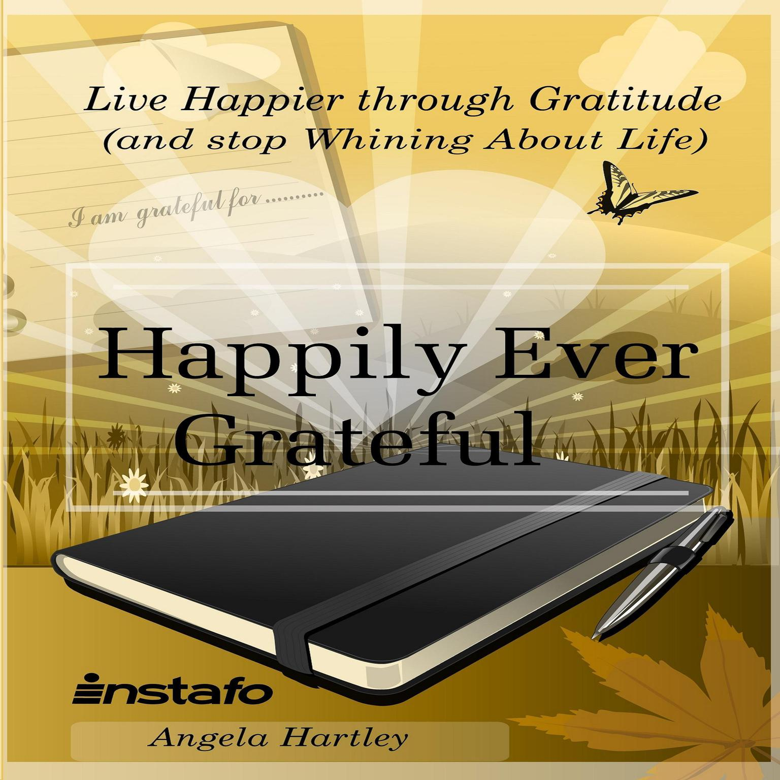 Printable Happily Ever Grateful: Live Happier Through Gratitude (and Stop Whining About Life) Audiobook Cover Art
