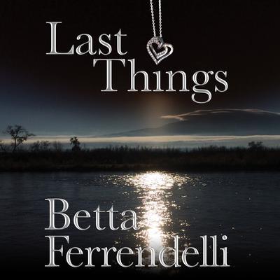 Last Things Audiobook, by Betta Ferrendelli