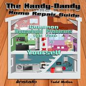 The Handy-Dandy Home Repair Guide Audiobook, by Instafo , Todd McGee