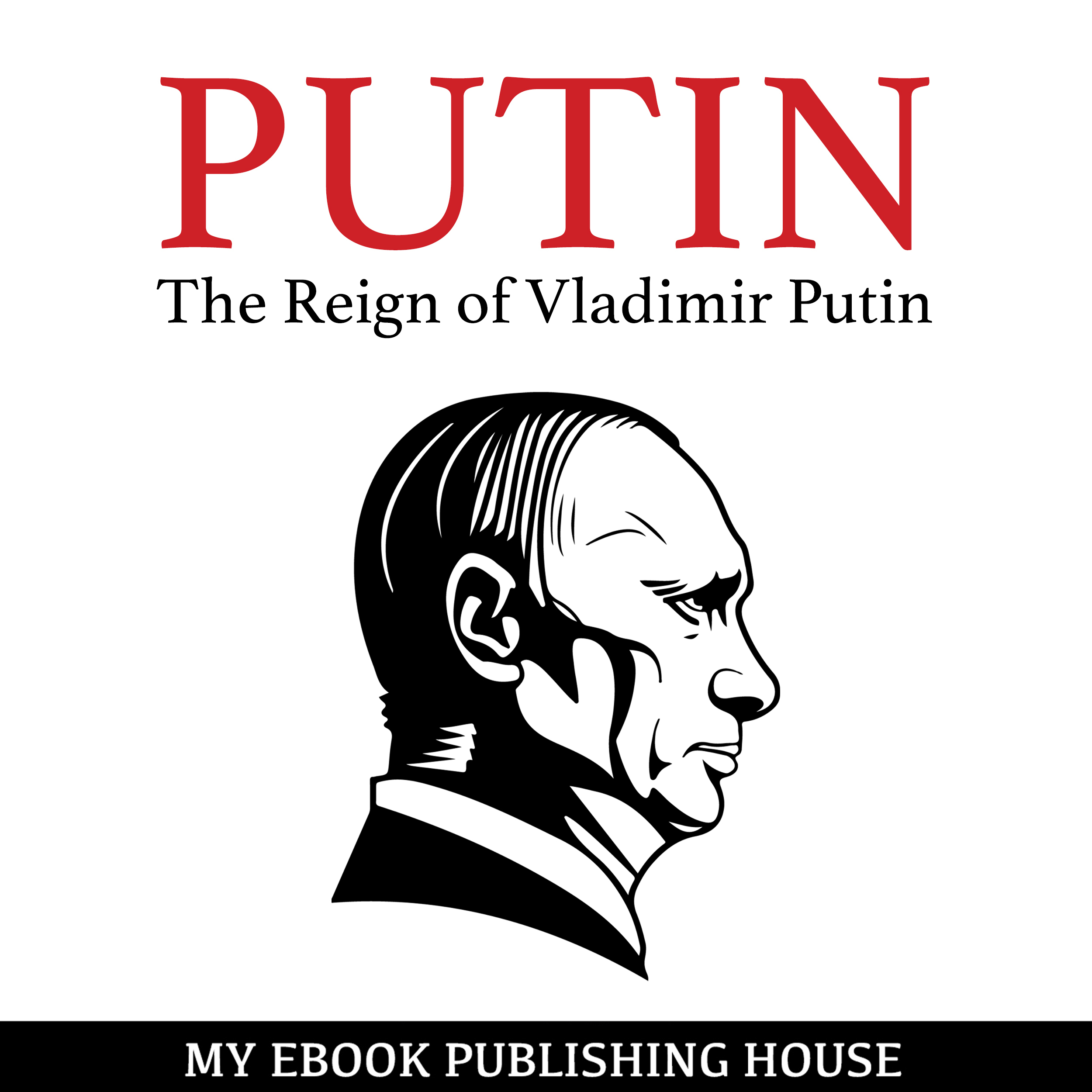 Printable Putin—The Reign of Vladimir Putin: An Unauthorized Biography Audiobook Cover Art