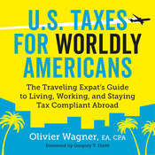 U.S. Taxes for Worldly Americans: The Traveling Expat's Guide to Living, Working, and Staying Tax Compliant Abroad Audiobook, by Olivier Wagner