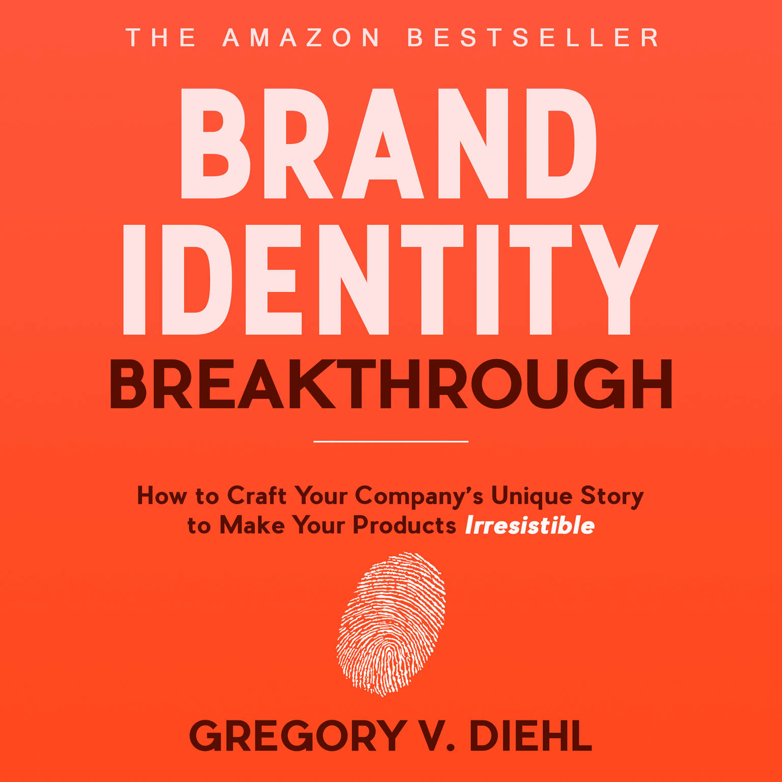 Brand Identity Breakthrough: How to Craft Your Company's Unique Story to Make Your Products Irresistible Audiobook, by Gregory V. Diehl