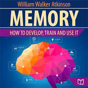 Memory: How to Develop, Train, and Use It Audiobook, by William Walker Atkinson