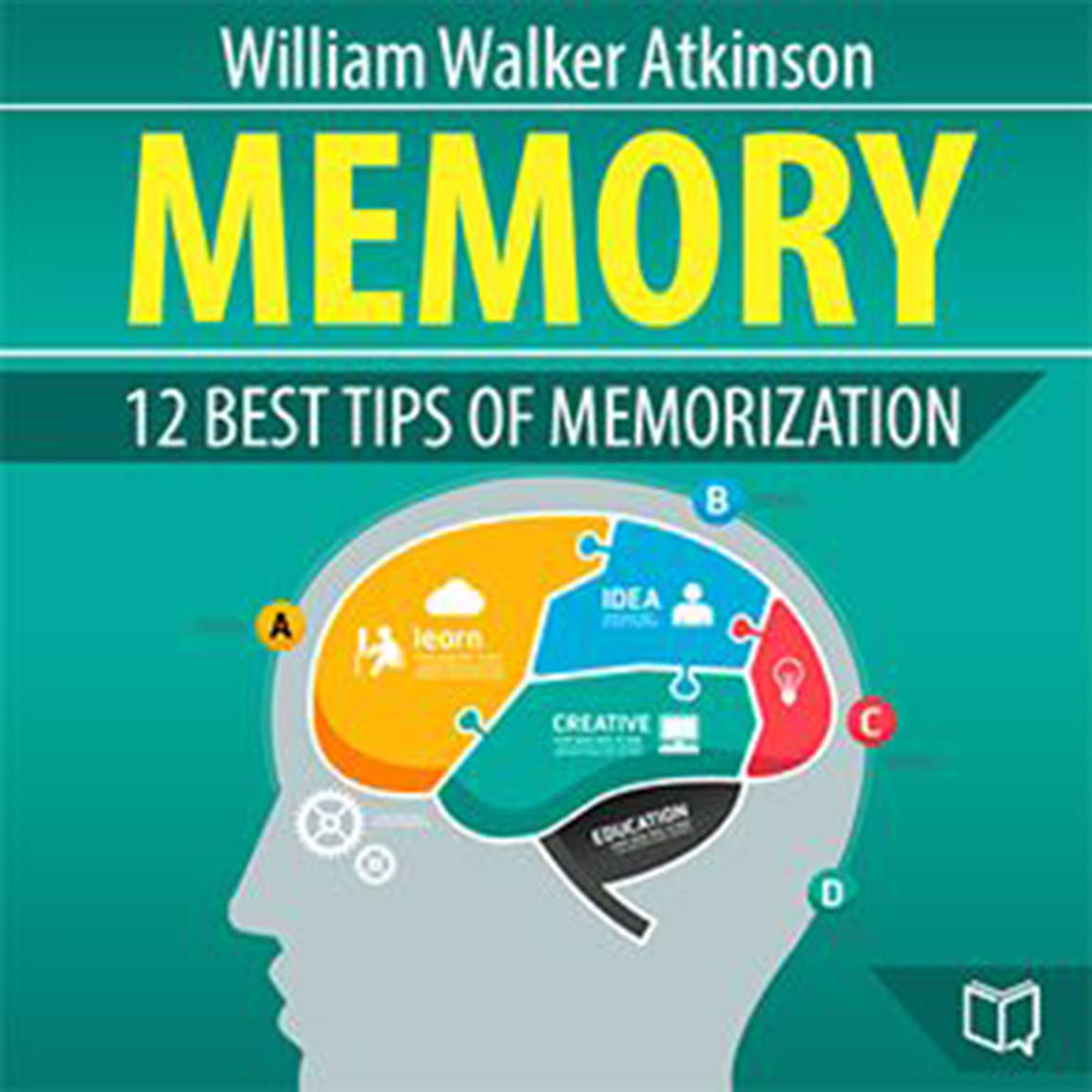 Memory: 12 Best Tips of Memorization: 12 Best Tips of Memorization Audiobook, by William Walker Atkinson