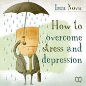 How to Overcome Stress and Depression Audiobook, by Iren Nova