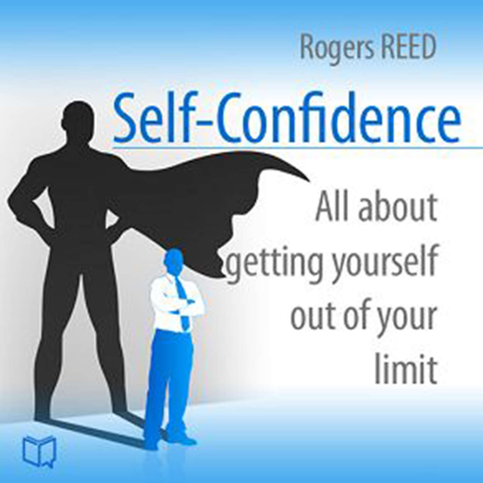 Self-Confidence: All About Getting Yourself Out of Your Limit Audiobook, by Rogers Reed