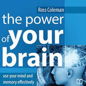 The Power of Your Brain: Use Your Mind and Memory Effectively Audiobook, by Ross Coleman
