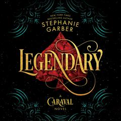 Legendary: A Caraval Novel Audiobook, by Stephanie Garber