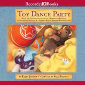 Toy Dance Party: Being the Further Adventures of a Bossyboots Stingray, a Courageous Buffalo, and a Hopeful Round Someone Called Plastic Audiobook, by Emily Jenkins