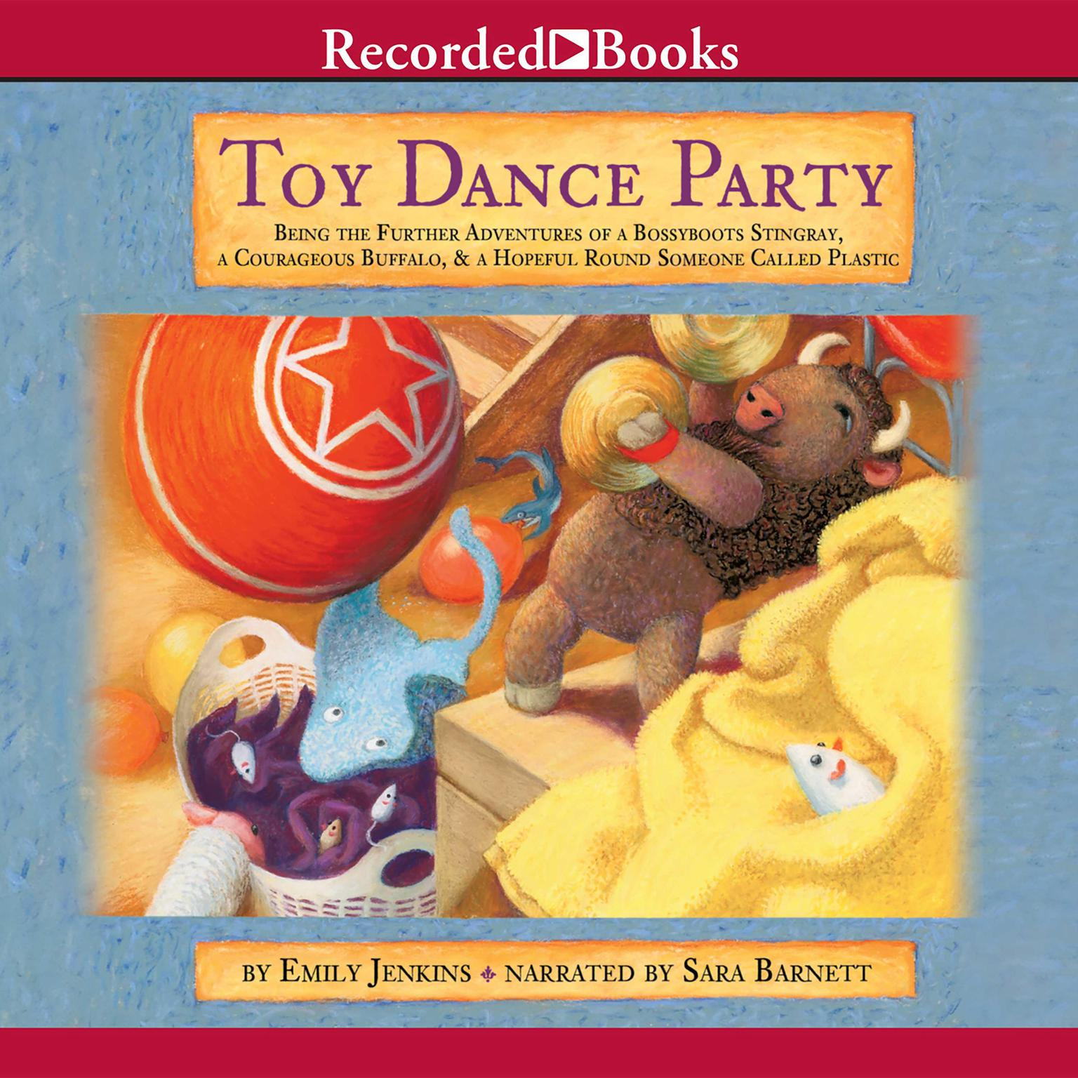 Printable Toy Dance Party: Being the Further Adventures of a Bossyboots Stingray, a Courageous Buffalo, and a Hopeful Round Someone Called Plastic Audiobook Cover Art