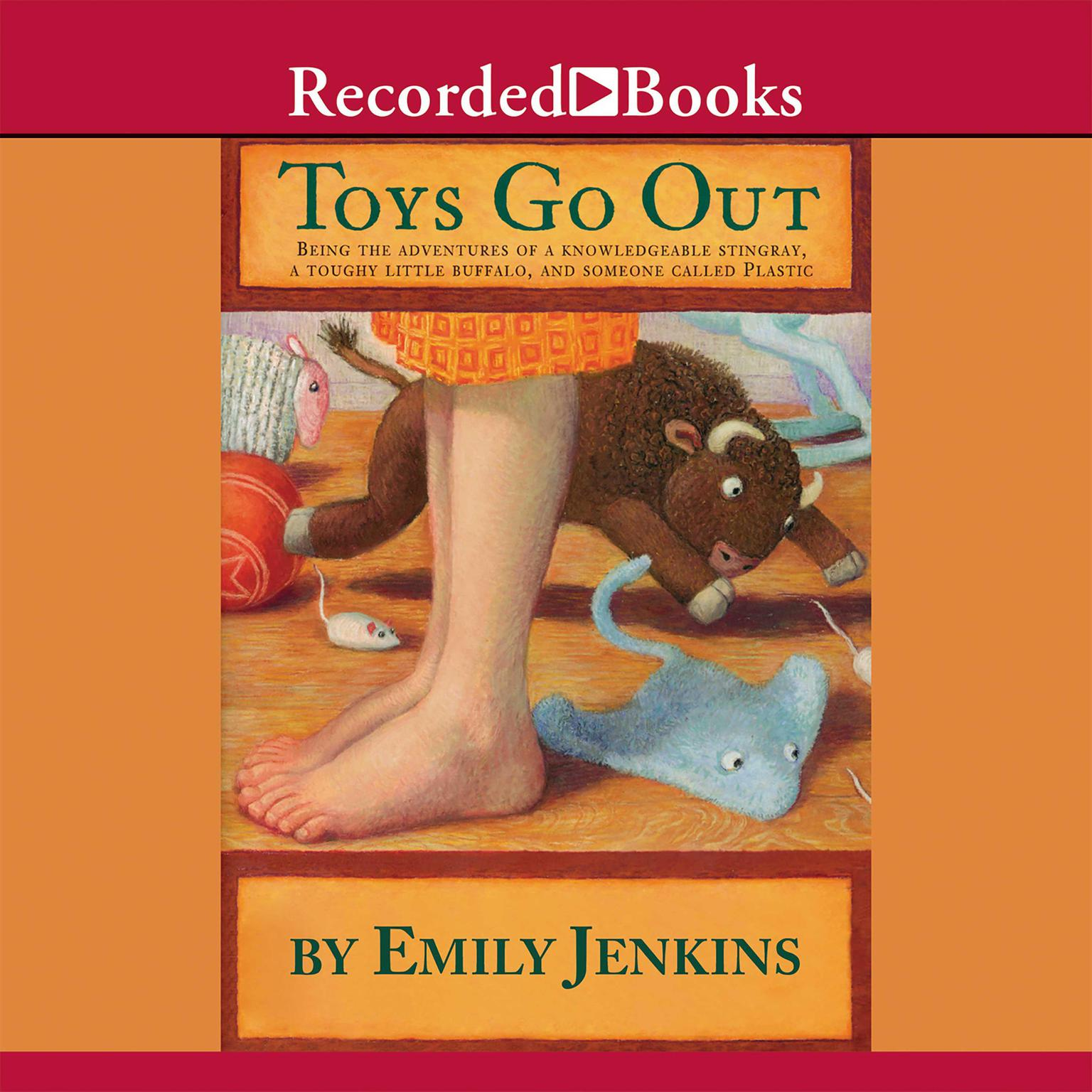 Printable Toys Go Out: Being the Adventures of a Knowledgeable Stingray, a Toughy Little Buffalo, and Someone Called Plastic Audiobook Cover Art