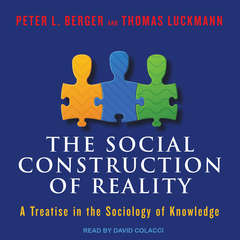 The Social Construction of Reality: A Treatise in the Sociology of Knowledge Audiobook, by Peter L. Berger, Thomas Luckmann