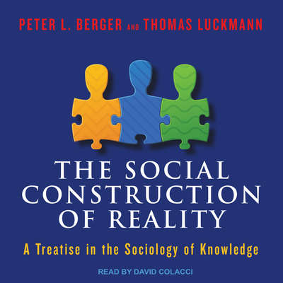 The Social Construction of Reality: A Treatise in the Sociology of Knowledge Audiobook, by Peter L. Berger