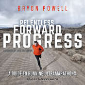 Relentless Forward Progress: A Guide to Running Ultramarathons Audiobook, by Bryon Powell