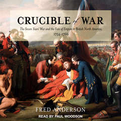 Crucible of War: The Seven Years War and the Fate of Empire in British North America, 1754-1766 Audiobook, by Fred Anderson