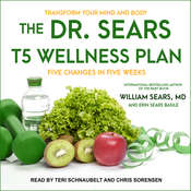 The Dr. Sears T5 Wellness Plan: Transform Your Mind and Body, Five Changes in Five Weeks Audiobook, by William Sears, Erin Sears Basile