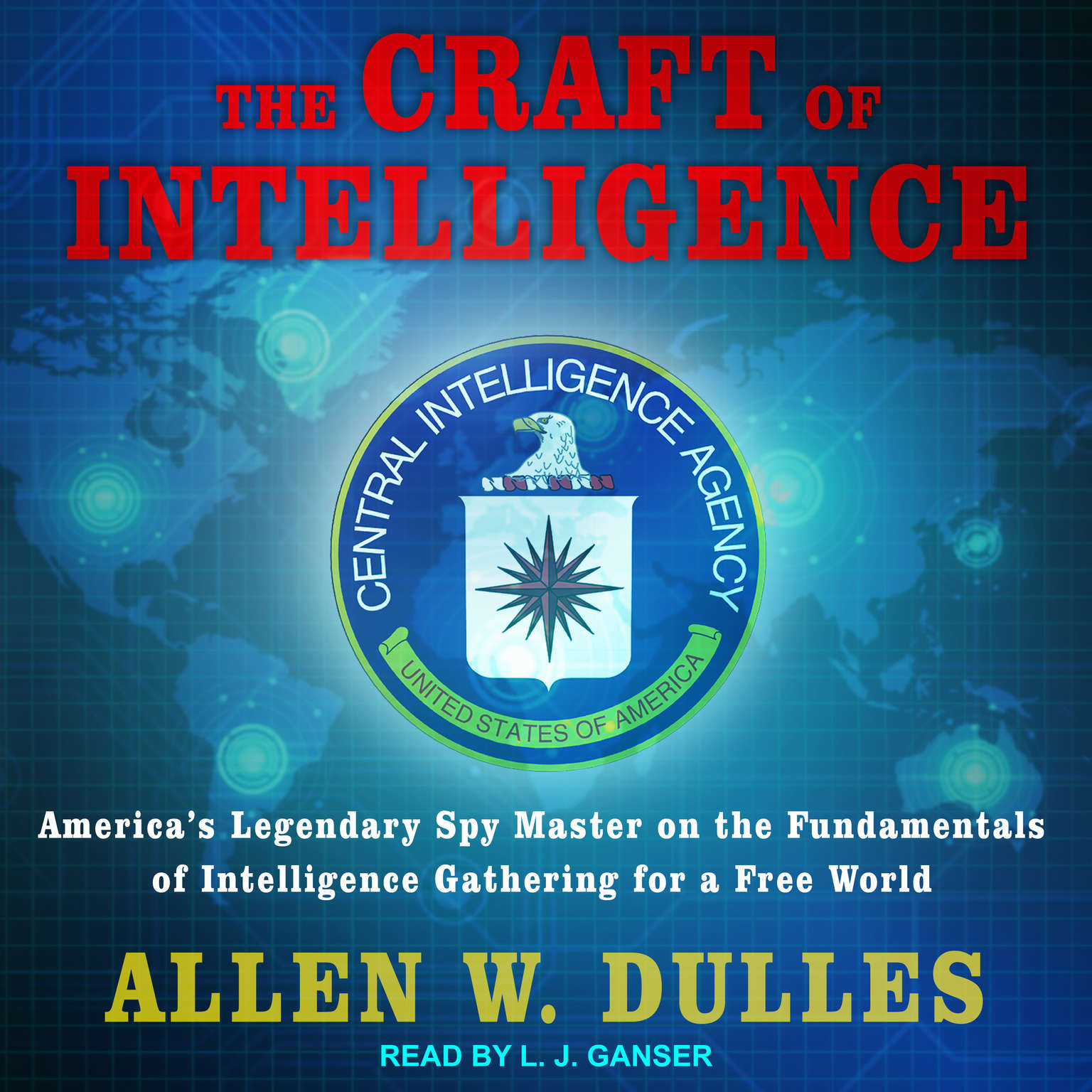 The Craft of Intelligence: Americas Legendary Spy Master on the Fundamentals of Intelligence Gathering for a Free World Audiobook, by Allen W. Dulles