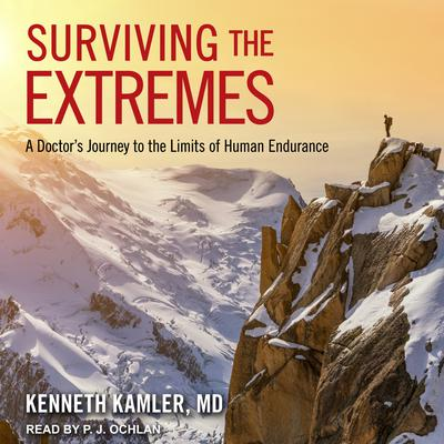Surviving the Extremes: A Doctors Journey to the Limits of Human Endurance Audiobook, by Kenneth Kamler
