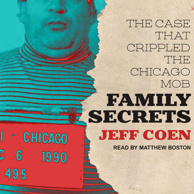 Family Secrets: The Case That Crippled the Chicago Mob Audiobook, by Jeff Coen