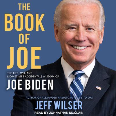 The Book of Joe: The Life, Wit, and (Sometimes Accidental) Wisdom of Joe Biden Audiobook, by Jeff Wilser