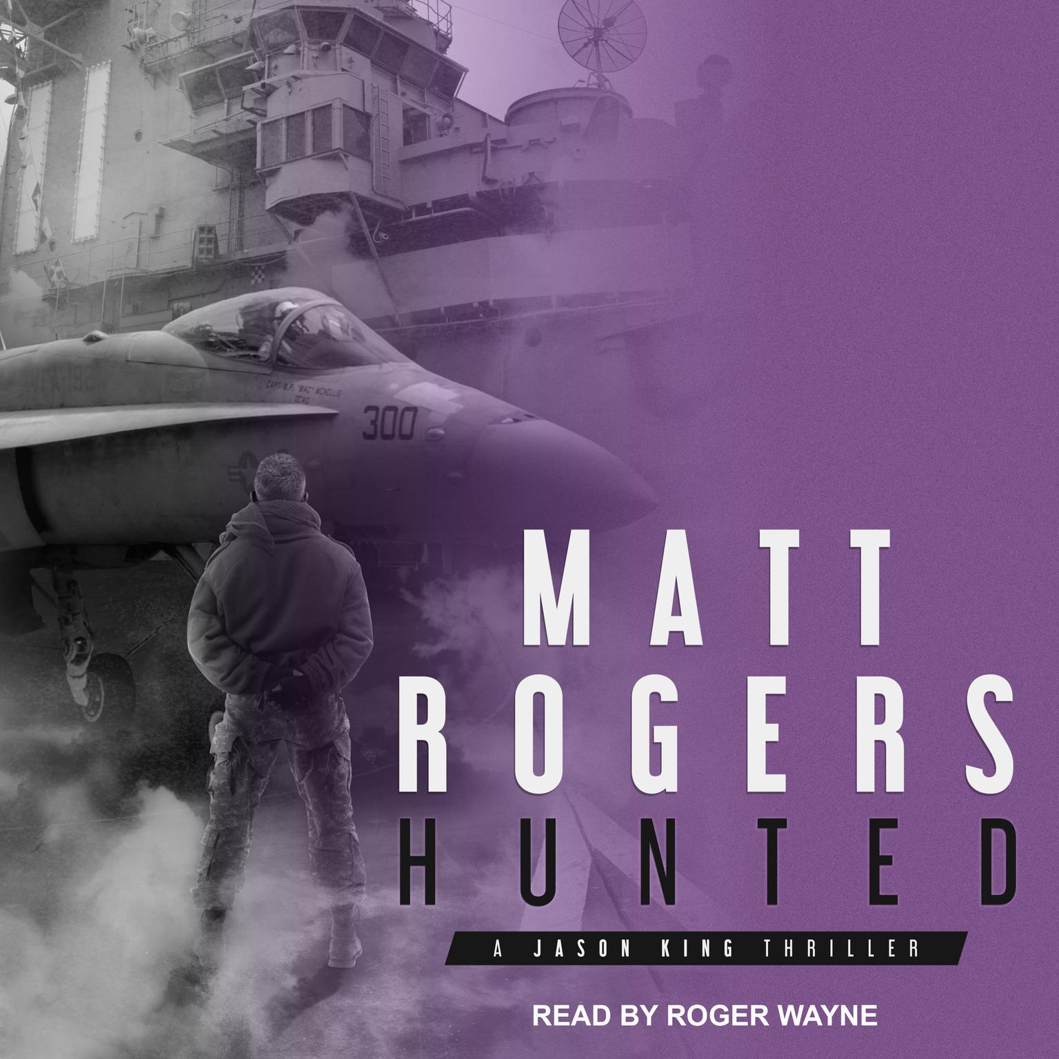 Hunted: A Jason King Thriller Audiobook, by Matt Rogers