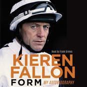 Form: My Autobiography Audiobook, by Kieren Fallon