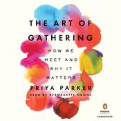 The Art of Gathering: How We Meet and Why It Matters Audiobook, by Priya Parker