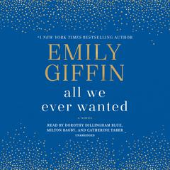 All We Ever Wanted: A Novel Audiobook, by Emily Giffin