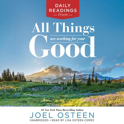 Daily Readings from All Things Are Working for Your Good Audiobook, by Joel Osteen