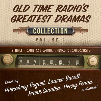 Old Time Radio's Greatest Dramas, Collection 1 Audiobook, by Black Eye Entertainment